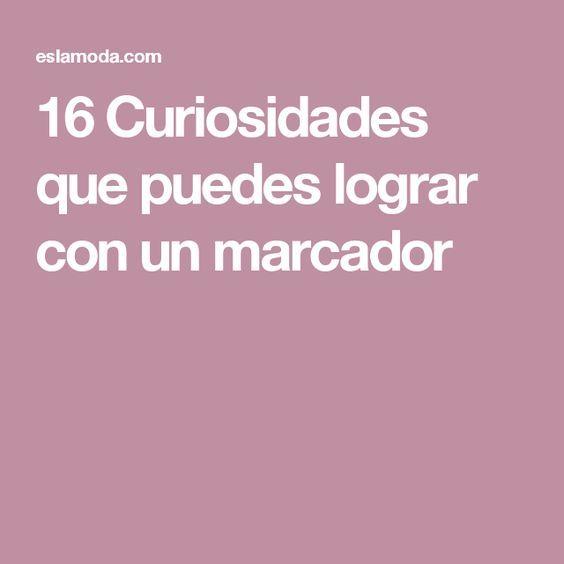16 Curiosidades que puedes lograr con un marcador