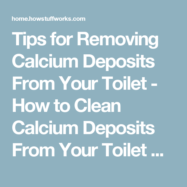 How to Clean Calcium Deposits From Your Toilet Bowl | Calcium ...