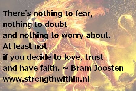 There's nothing to fear, nothing to doubt and nothing to worry about.