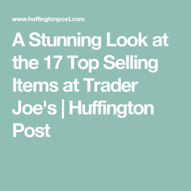 A Stunning Look at the 17 Top Selling Items at Trader Joe's | Huffington Post