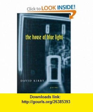 The House of Blue Light (Southern Messenger Poets) (9780807126172) David Kirby , ISBN-10: 0807126179  , ISBN-13: 978-0807126172 ,  , tutorials , pdf , ebook , torrent , downloads , rapidshare , filesonic , hotfile , megaupload , fileserve