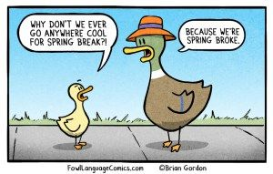 Spring Break Bonus Panel Fowl Language Comics Spring Break Fowl Language Comics Parents Quotes Funny