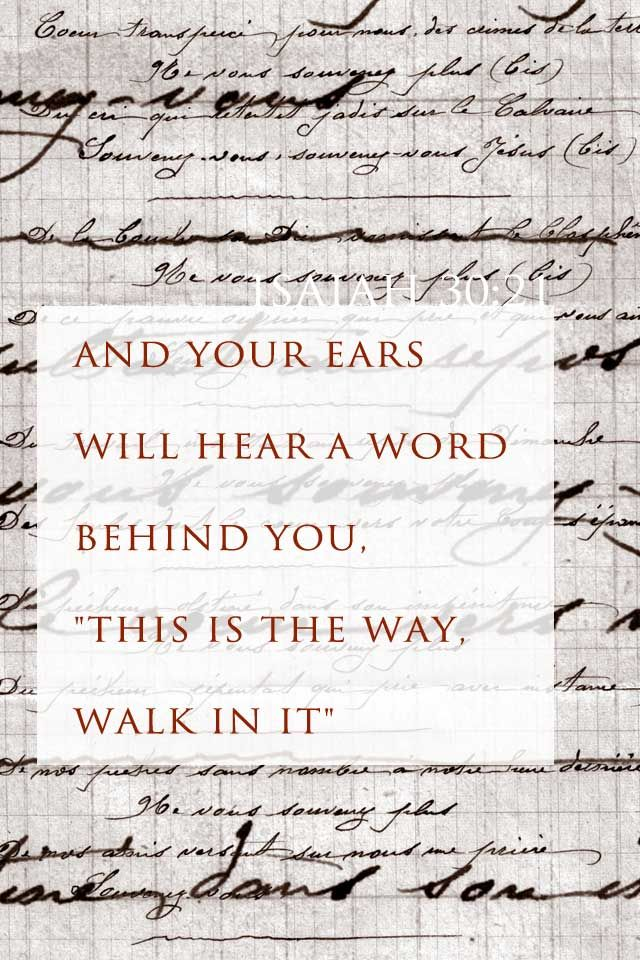 """And your ears will hear a word behind you, """"this is the way, walk in it.""""  Isaiah 30:21   #scripture"""