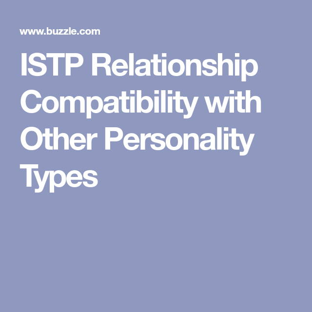 Istp Relationship Compatibility With Other Personality Types Istj Relationships Istp Relationships Relationship Compatibility