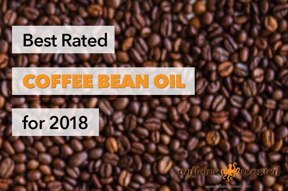 Best Coffee Bean Oil For 2018 Best Starbucks Coffee Folgers Coffee Coffee Beans
