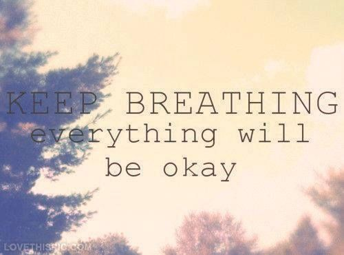 Keep Breathing Everything Will Be Okay Life Quotes Quotes Quote