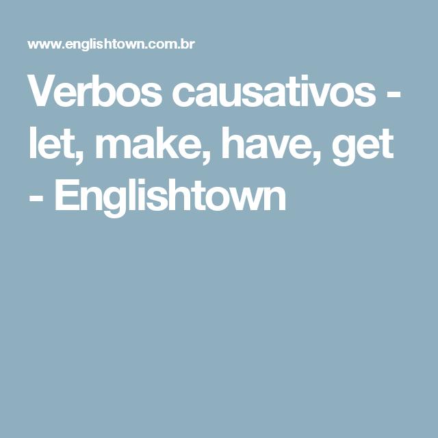 Verbos causativos - let, make, have, get - Englishtown