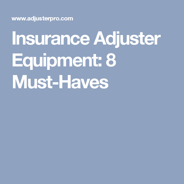 Insurance Adjuster Equipment 8 Must Haves Independent Insurance Insurance Insurance Industry