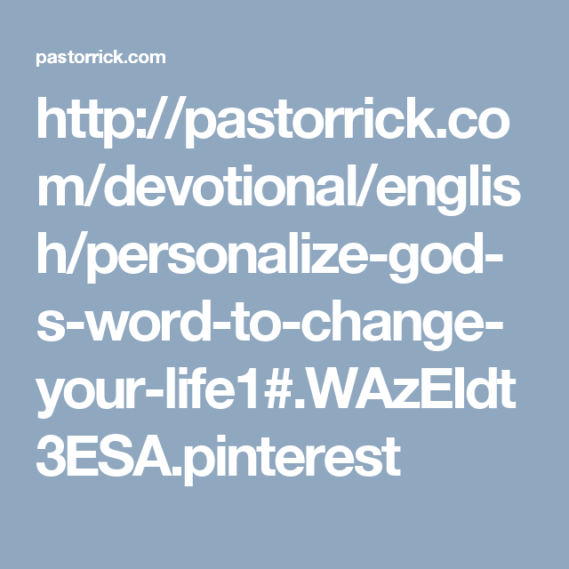 http://pastorrick.com/devotional/english/personalize-god-s-word-to-change-your-life1#.WAzEIdt3ESA.pinterest