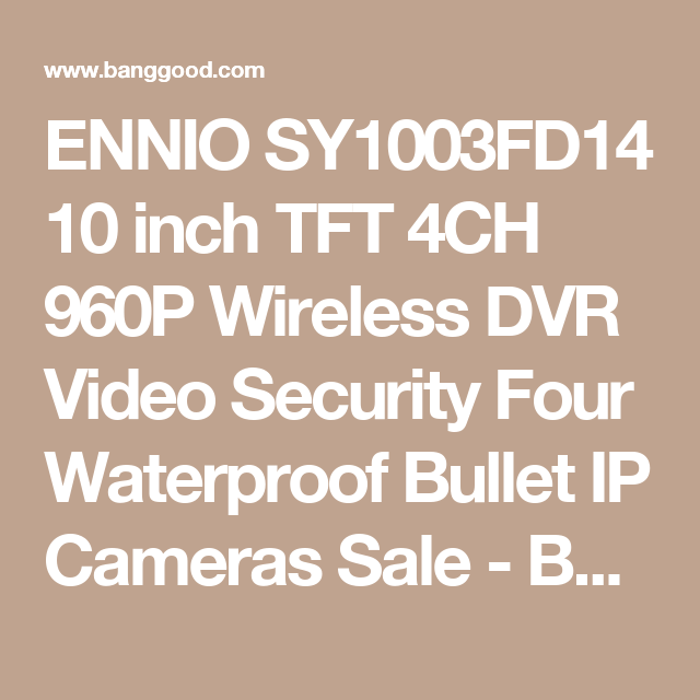 ENNIO SY1003FD14 10 inch TFT 4CH 960P Wireless DVR Video Security Four Waterproof Bullet IP Cameras Sale - Banggood.com