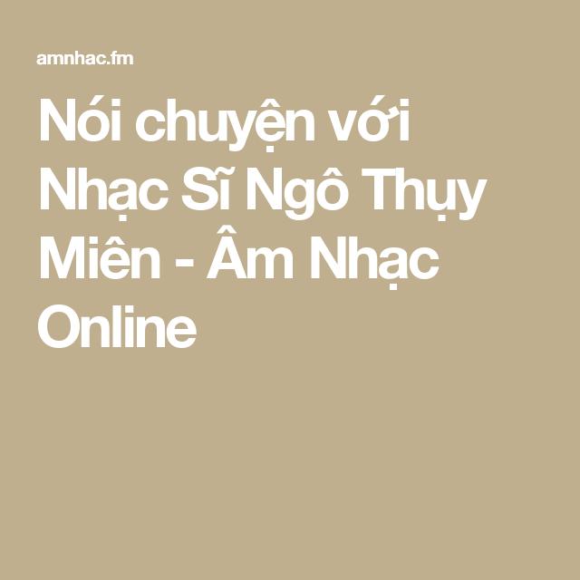 Nói chuyện với Nhạc Sĩ Ngô Thụy Miên - Âm Nhạc Online