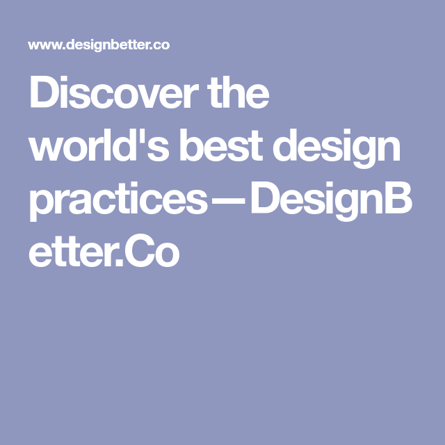 Discover the world's best design practices—DesignBetter.Co