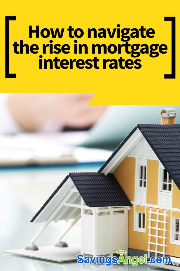 How To Navigate The Rise In Mortgage Interest Rates Mortgage