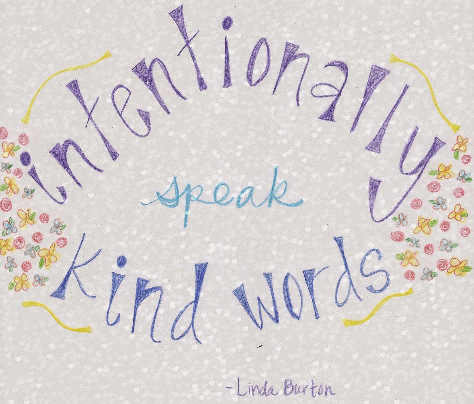 Intentionally Speak Kind Words, quote from Linda K. Burton