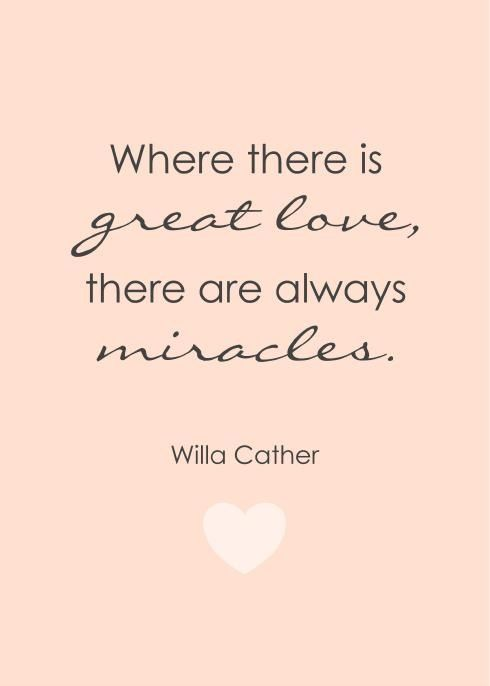 Miracle Quotes Beauteous Where There Is Great Love There Are Always Miracles  Willa Cather