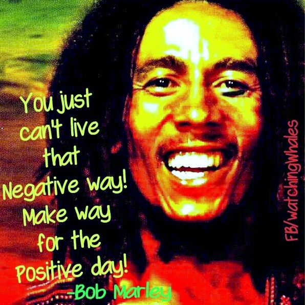 Bob Marley positivity quote via
