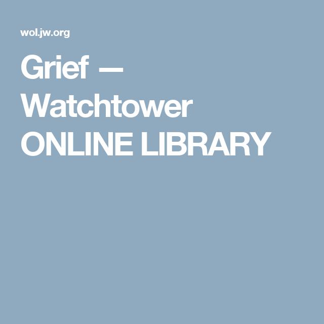 Grief Watchtower Online Library Online Library Watch Tower Bible Knowledge Jw library é um programa desenvolvido por watchtower bible. pinterest