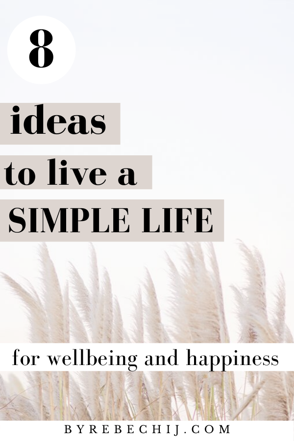 8 Beautiful Ways To Live A Simple Life (Wellness, Mental Health)