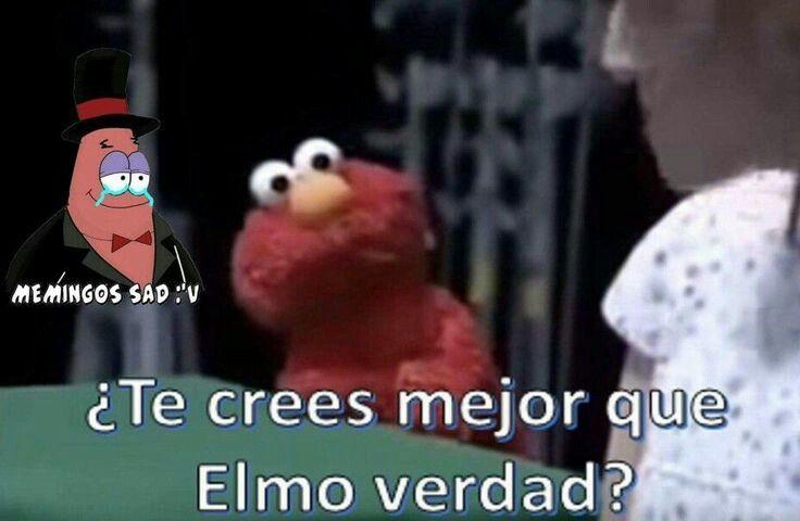Te Crees Mejor Que Elmo Verdad Memes Memes Para Chat Memes Perrones