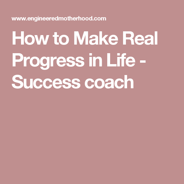 How to Make Real Progress in Life - Success coach