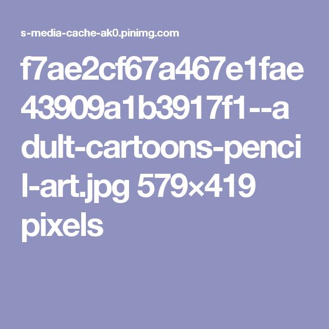 f7ae2cf67a467e1fae43909a1b3917f1--adult-cartoons-pencil-art.jpg 579×419 pixels