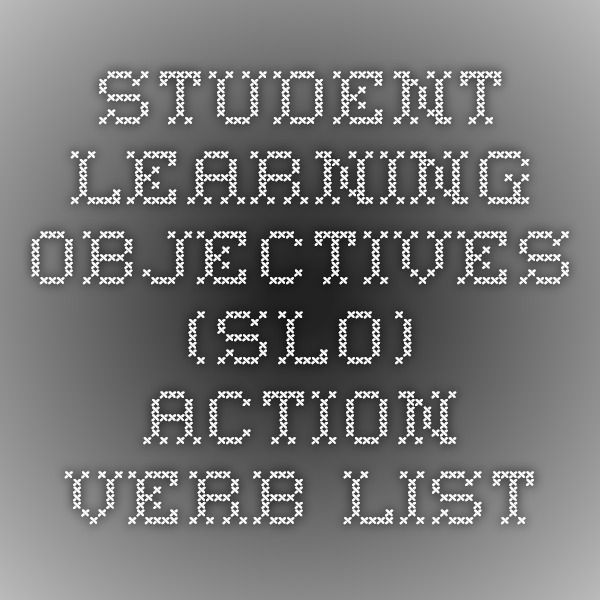 Student Learning Objectives (SLO) Action Verb List Library stuff - action verb list
