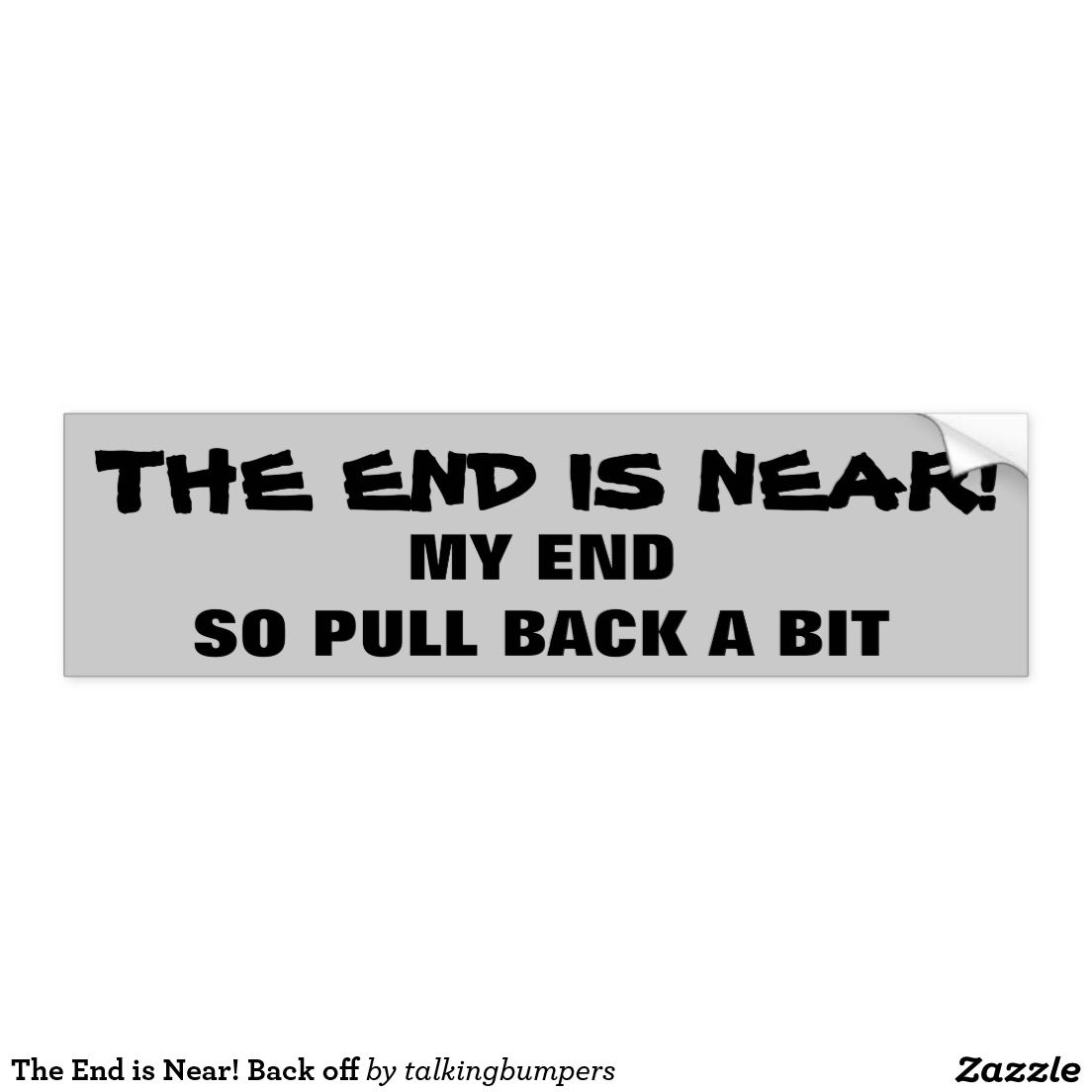 The End Is Near Back Off Bumper Sticker Zazzle Com The End Is