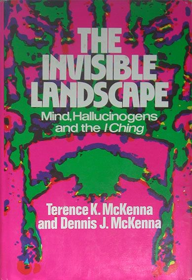 The Invisible Landscape, by Terence McKenna & Dennis McKenna (1975 ...