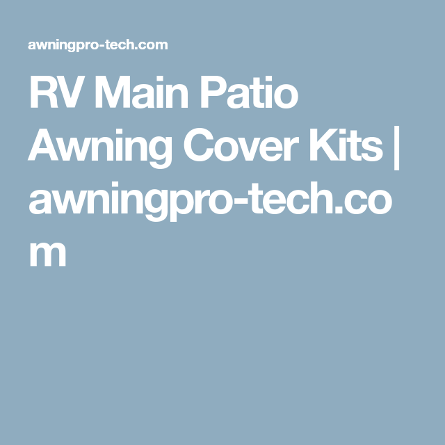 Protect Your Awning Fabric From The Damaging Effects Of Sun And Weather With Pro Tech Covers Are Patented Only