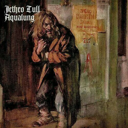 Aqualung. This is a great album. End of story. He rocked out on a flute.