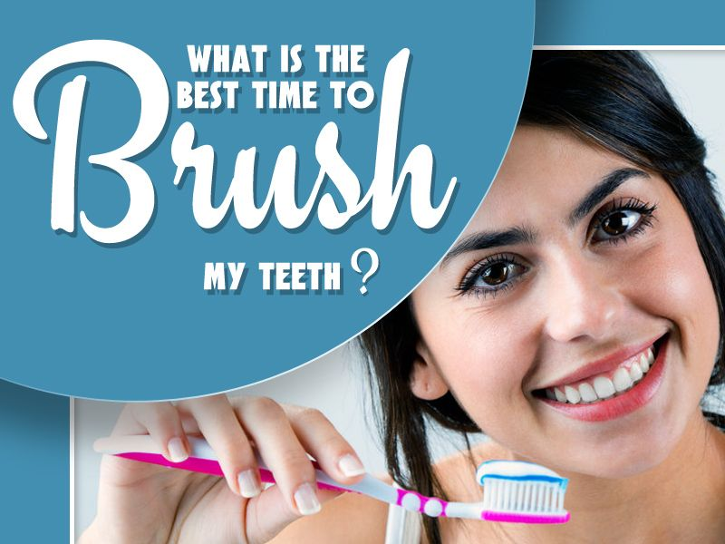 The best time to brush your teeth is right after you