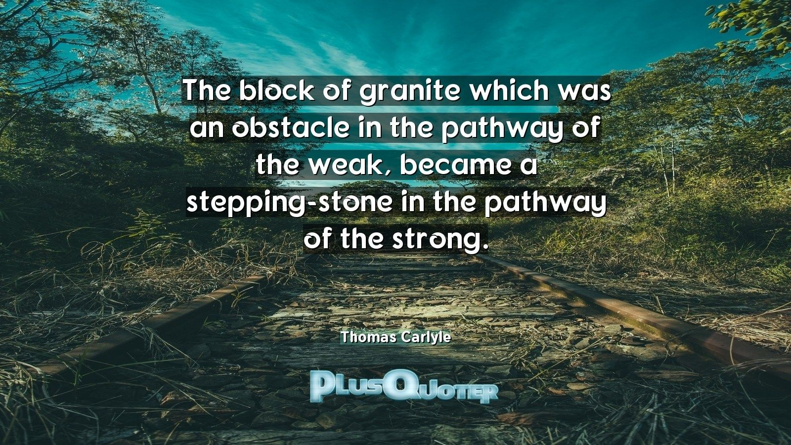 The Block Of Granite Which Was An Obstacle In The Pathway Of The Weak Became A Stepping Stone In The Pathway Of The St Stepping Stones How To Become Pathways