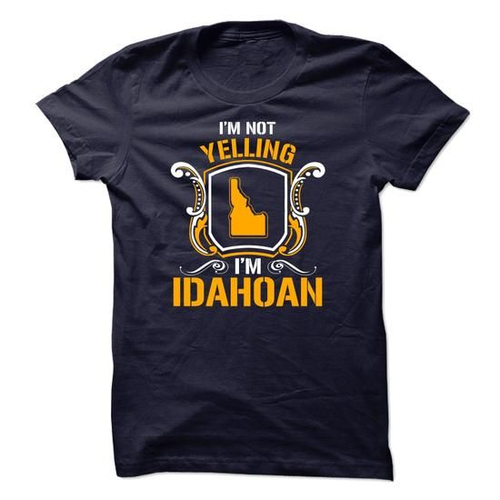 Im not yelling Im Idahoan - #polo shirt #sport shirts. THE BEST => https://www.sunfrog.com/LifeStyle/Im-not-yelling-Im-Idahoan.html?id=60505