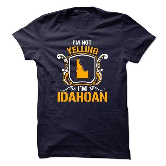 Im not yelling Im Idahoan - #polo shirt #sport shirts. THE BEST => https://www.sunfrog.com/LifeStyle/Im-not-yelling-Im-Idahoan.html?id=60505