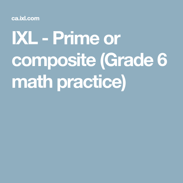 IXL - Prime or composite (Grade 6 math practice) | Kids School Stuff ...