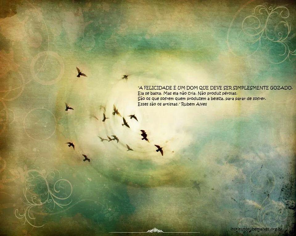 Meu Deus!  Que ano complicado!  Difícil imaginar o que virá nos próximos meses!  Ano de perdas incomparáveis! Difícil para nós acreditarmos em tantos gênio deixando essa vida!  O que nos consola é o legado deixado à nossos filhos!  Esses conheceram através de nosso olhar, da história o que cada um deixou!  Sensível à poesia da vida e à beleza abrigada em cada parte do mundo, Rubem Alves renova a força da alma humana e inspira lirismo e sabedoria por uma vasta obra que já tocou e encantou…