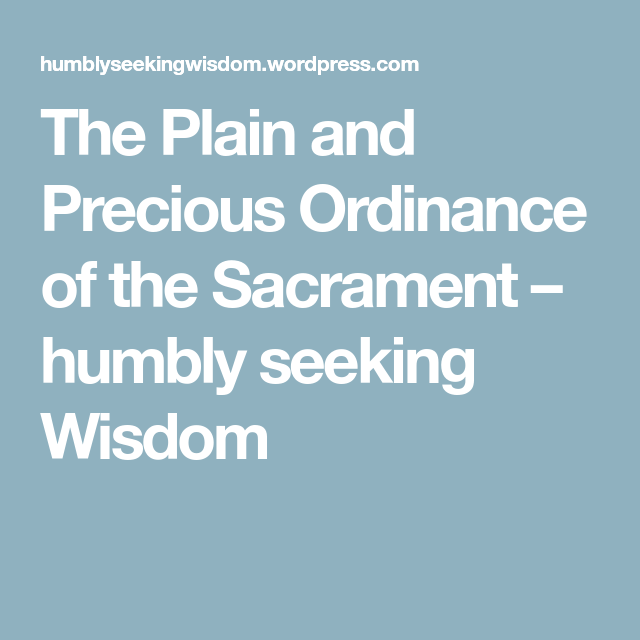 The Plain And Precious Ordinance Of The Sacrament Wisdom