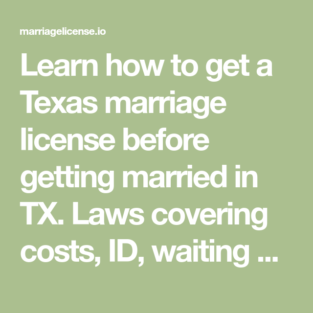 Learn How To Get A Texas Marriage License Before Getting Married In Tx Laws Covering Costs Id Waiting Marriage License Marriage Name Change Getting Married