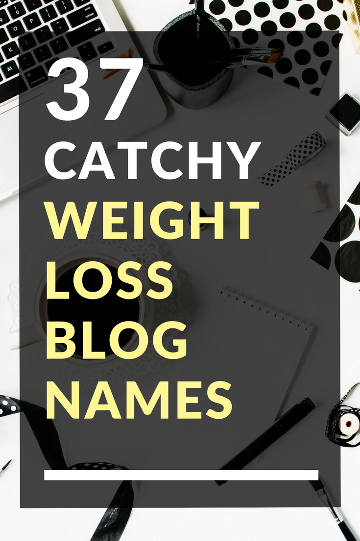 37 Catchy Weight Loss Blog Names | Blog Names | Weight loss blogs