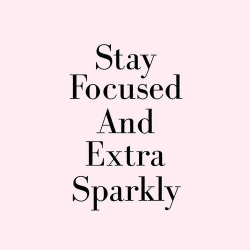 Stay focused and extra sparkly | C\'est La Vie | Boss quotes ...