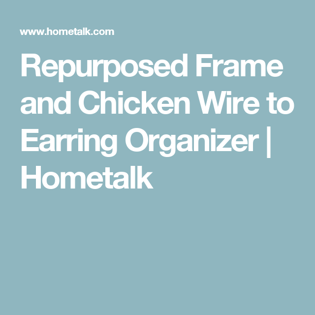 Repurposed Frame and Chicken Wire to Earring Organizer | Chicken ...