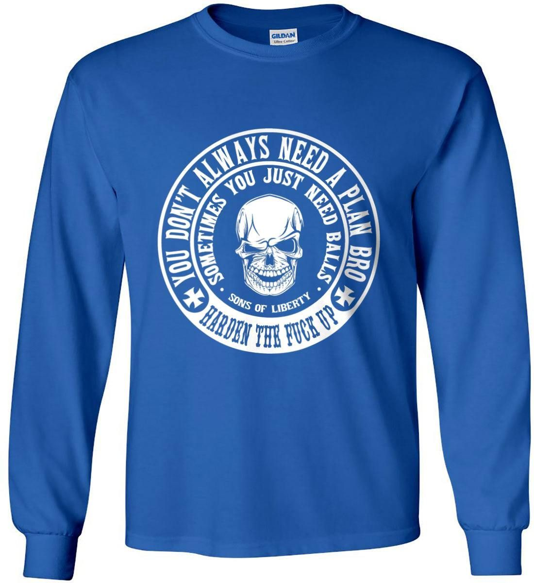 Sons Of Liberty You Dont Always Need a Plan bro Long Sleeve Shirt