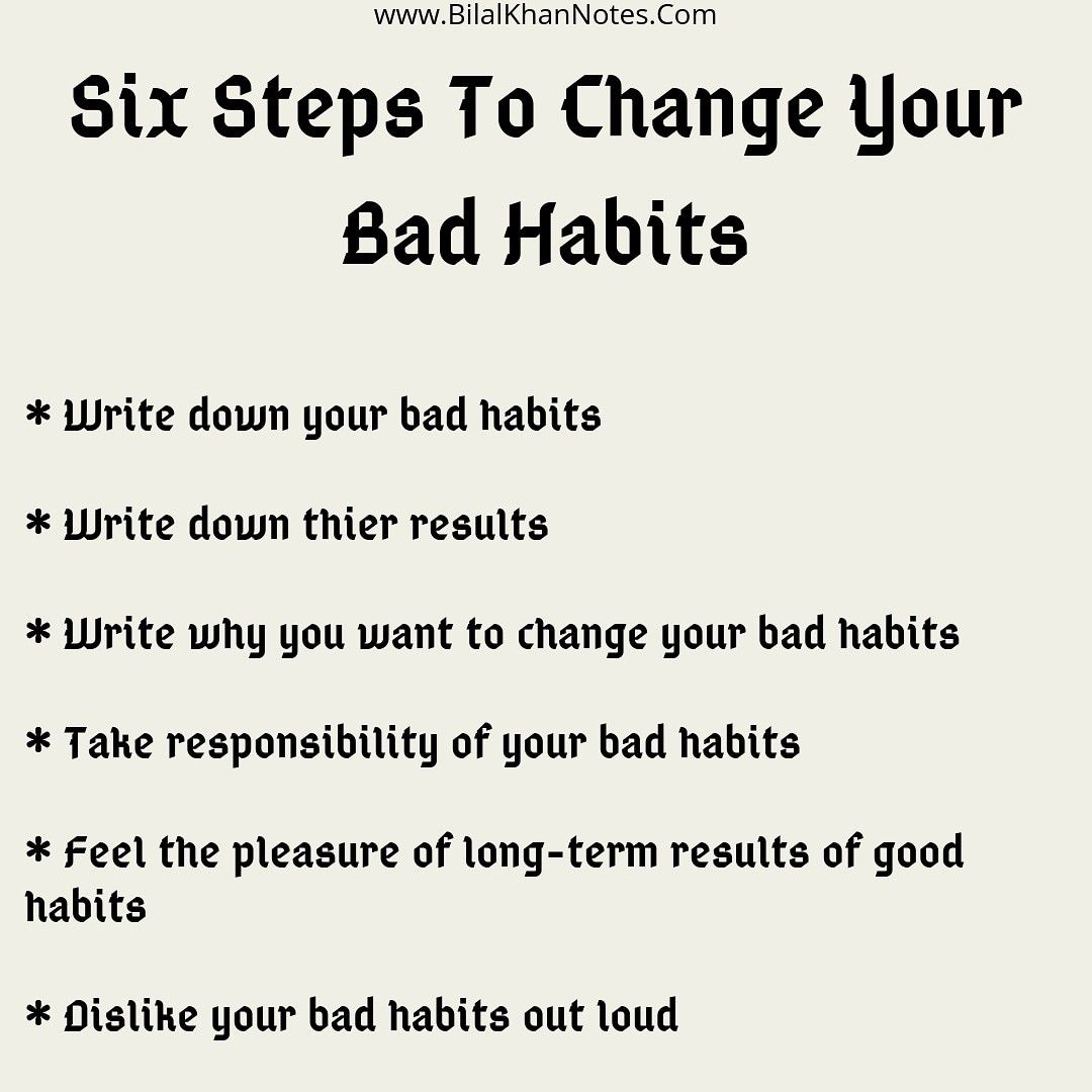 Here Are Six Steps That You Can Follow To Change Your Bad Habits