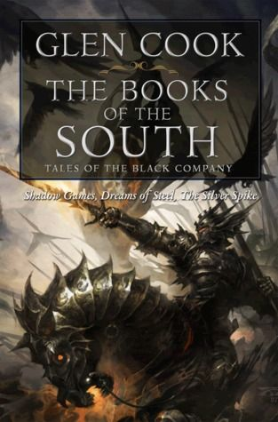 The Books of the South: Tales of the Black Company (The Chronicles of the Black Company, #4-6) by Glen Cook