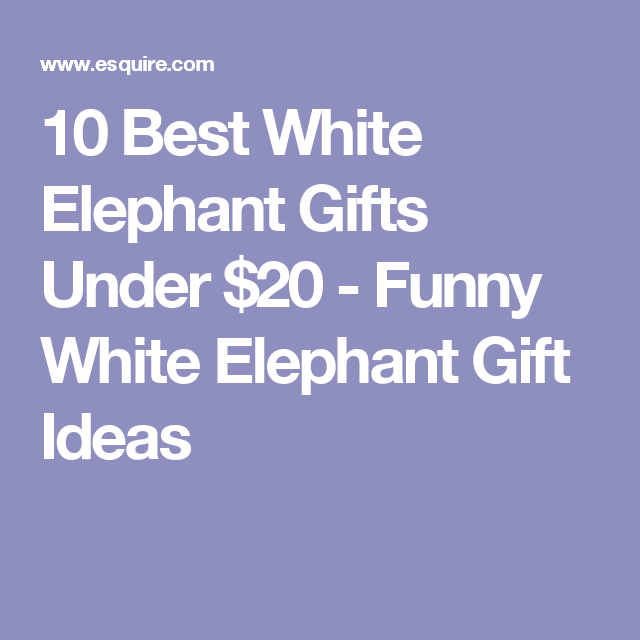 17 White Elephant Gifts That Will Get A Laugh At The
