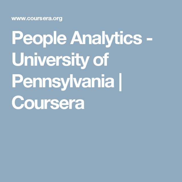 People Analytics - University of Pennsylvania   Coursera ...