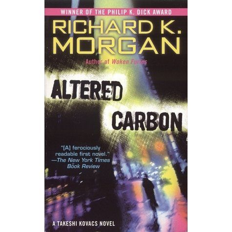 Altered Carbon Takeshi Kovacs 1 Altered Carbon Books Alters