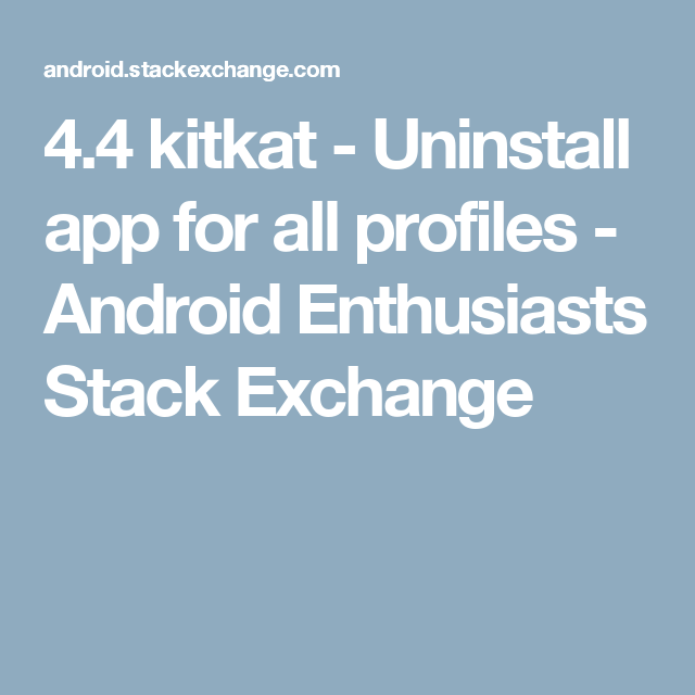 4.4 kitkat Uninstall app for all profiles Android