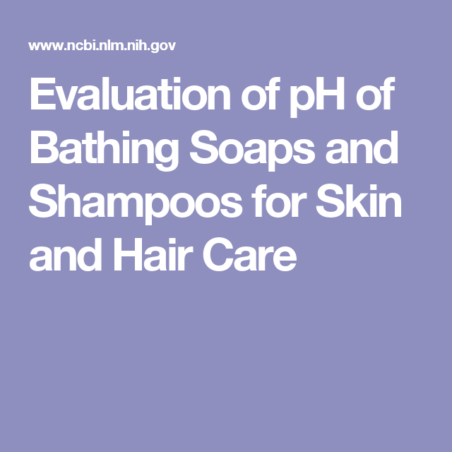 Evaluation Of Ph Of Bathing Soaps And Shampoos For Skin And Hair