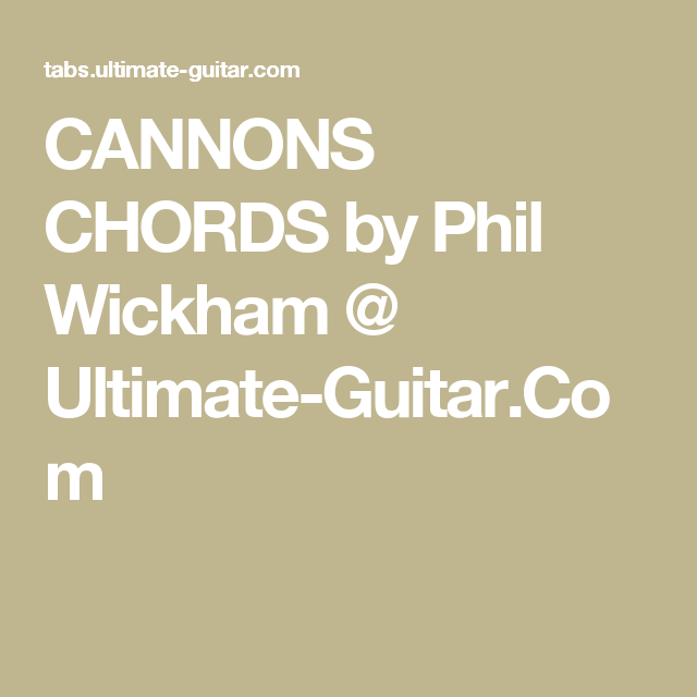CANNONS CHORDS by Phil Wickham @ Ultimate-Guitar.Com   Music ...